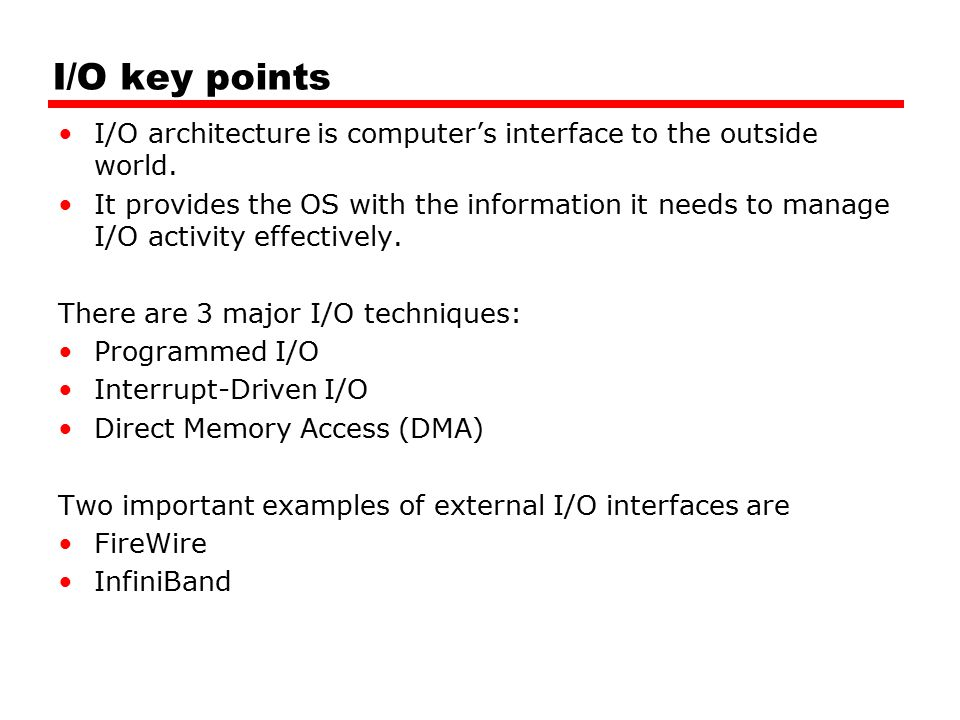 I/O key points I/O architecture is computer's interface to the outside world.