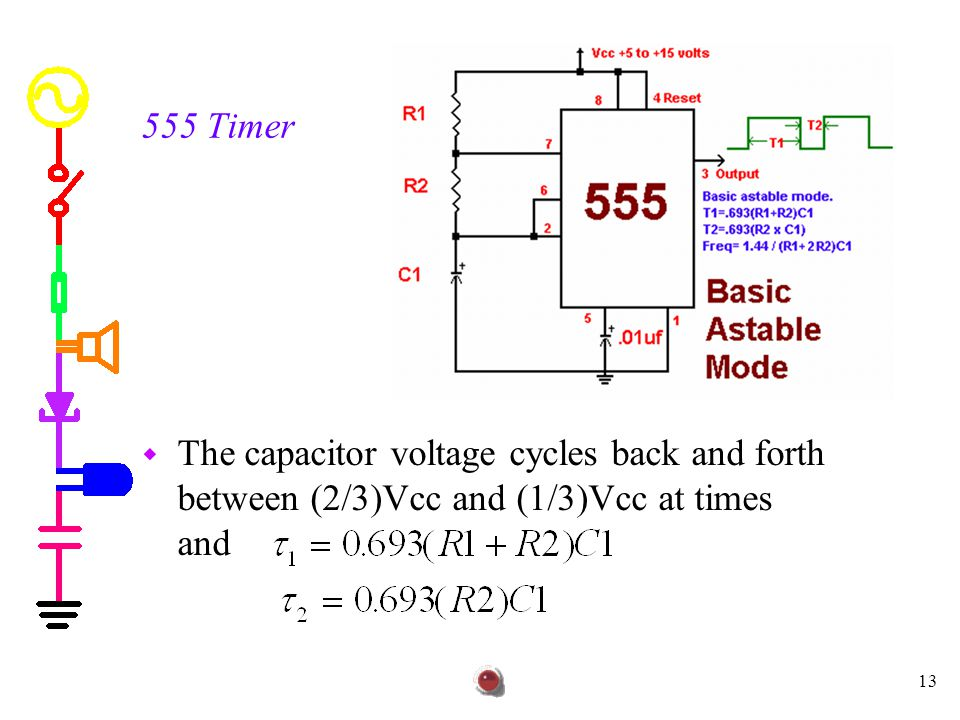 555 Timer The capacitor voltage cycles back and forth between (2/3)Vcc and (1/3)Vcc at times and.