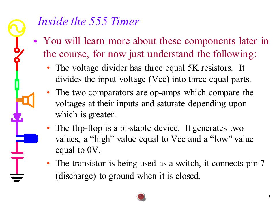 Inside the 555 Timer You will learn more about these components later in the course, for now just understand the following: