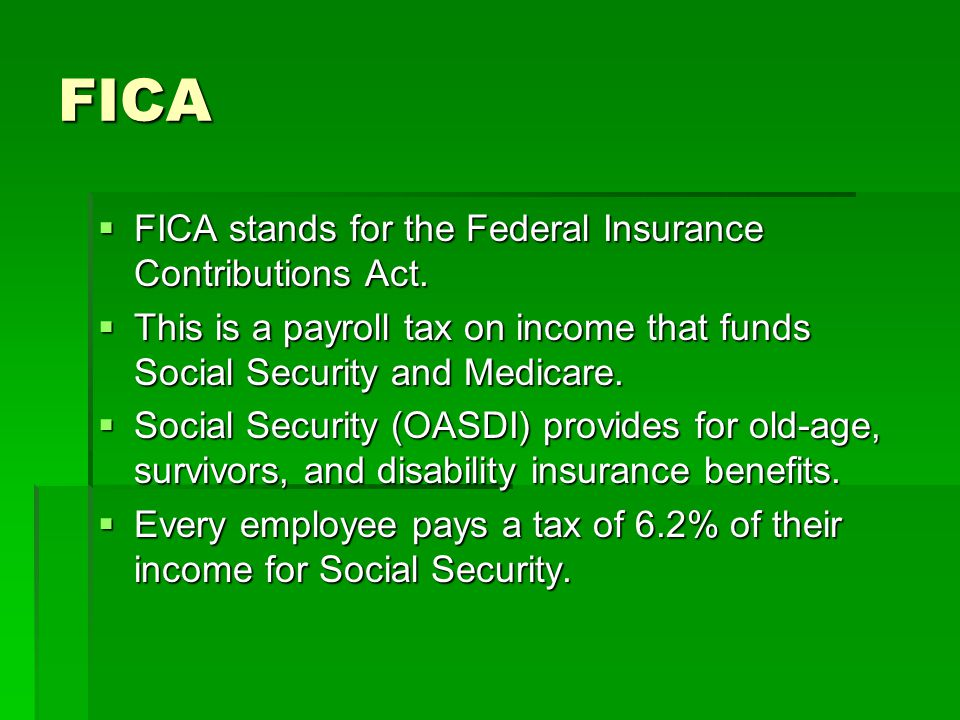 FICA FICA stands for the Federal Insurance Contributions Act.