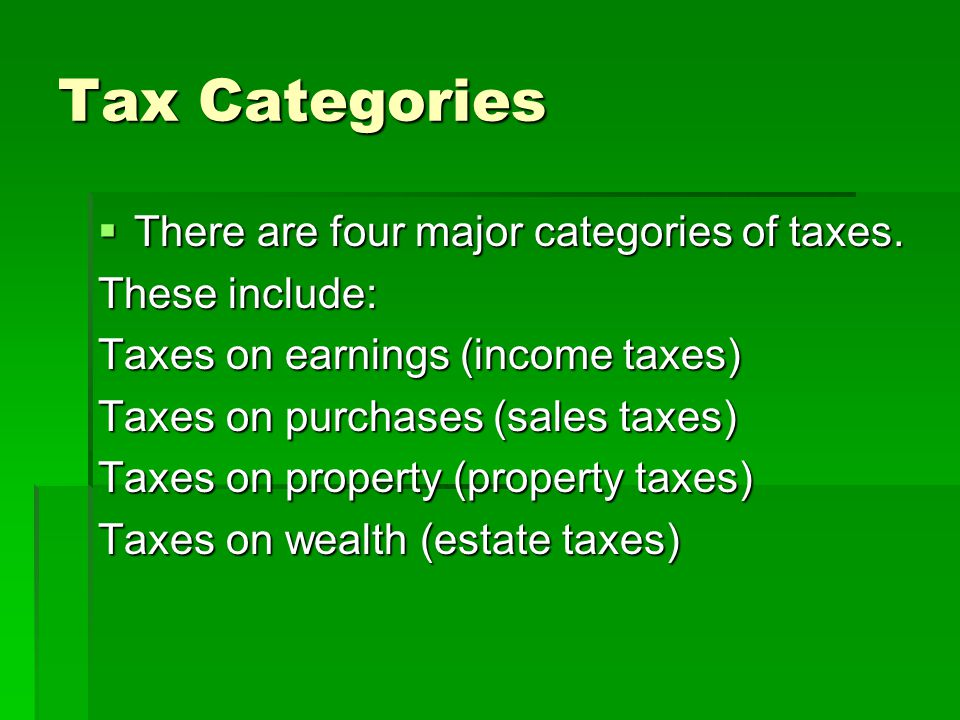 Tax Categories There are four major categories of taxes.