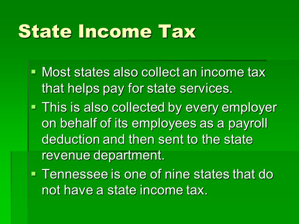 State Income Tax Most states also collect an income tax that helps pay for state services.
