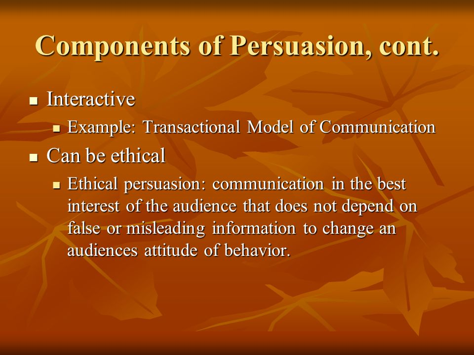 Components of Persuasion, cont.