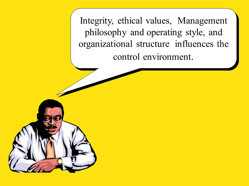 Integrity, ethical values, Management philosophy and operating style, and organizational structure influences the control environment.