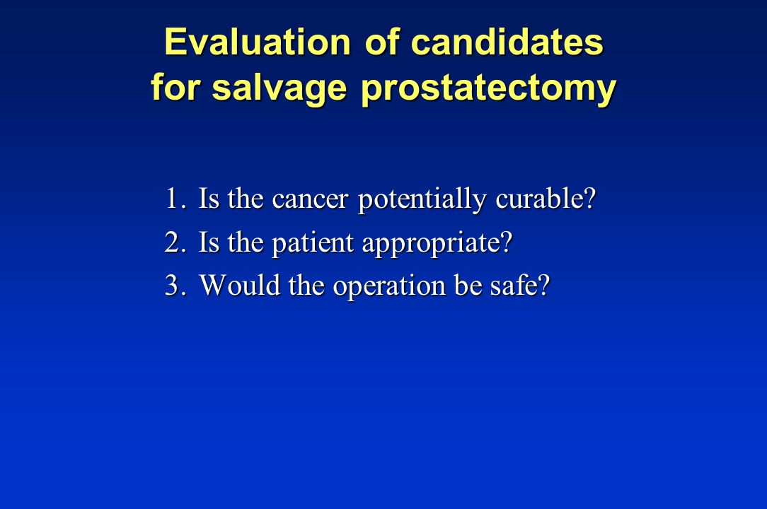 Evaluation of candidates for salvage prostatectomy