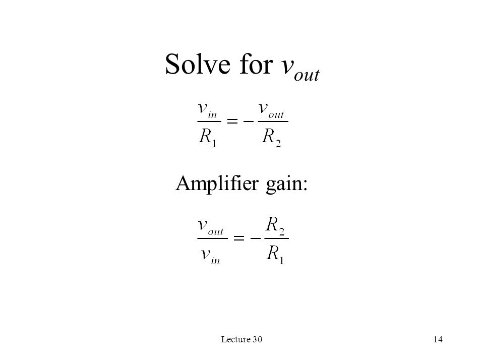 Solve for vout Amplifier gain: Lecture 30