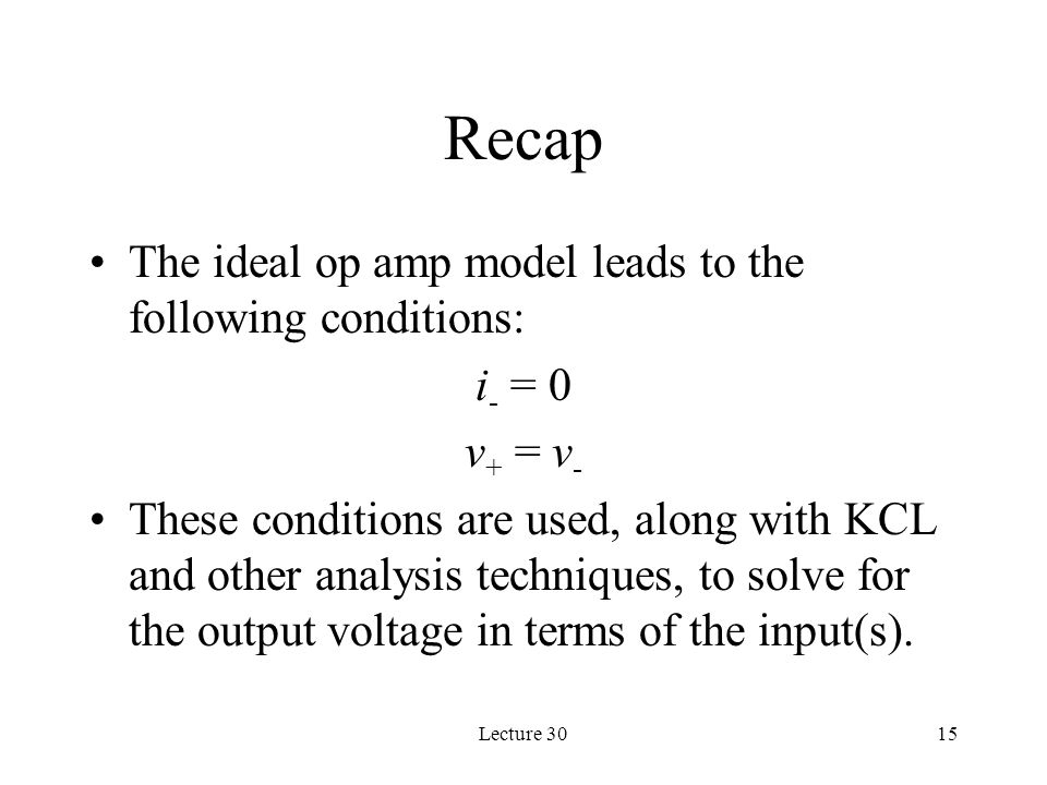 Recap The ideal op amp model leads to the following conditions: i- = 0