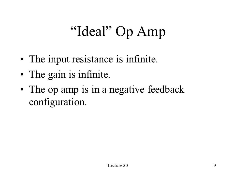 Ideal Op Amp The input resistance is infinite. The gain is infinite.