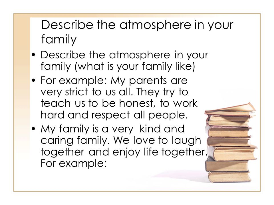 Describe the atmosphere in your family