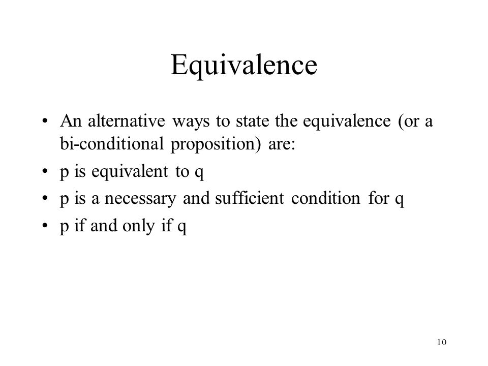 Equivalence An alternative ways to state the equivalence (or a bi-conditional proposition) are: p is equivalent to q.