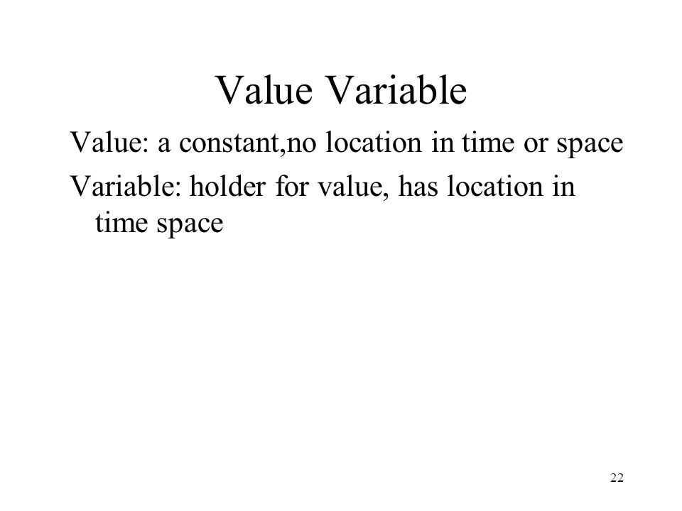 Value Variable Value: a constant,no location in time or space