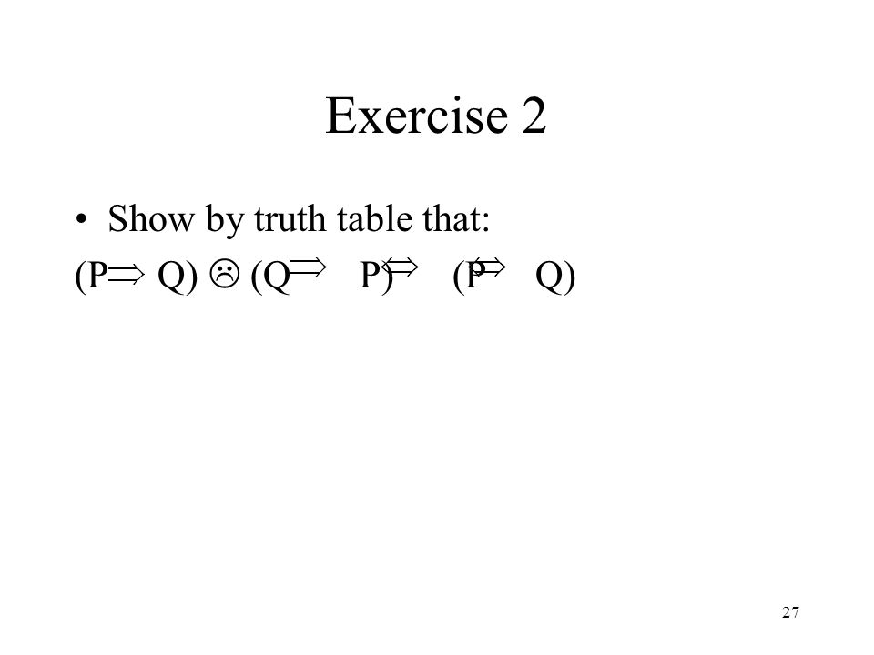 Exercise 2 Show by truth table that: (P Q) L (Q P) (P Q)
