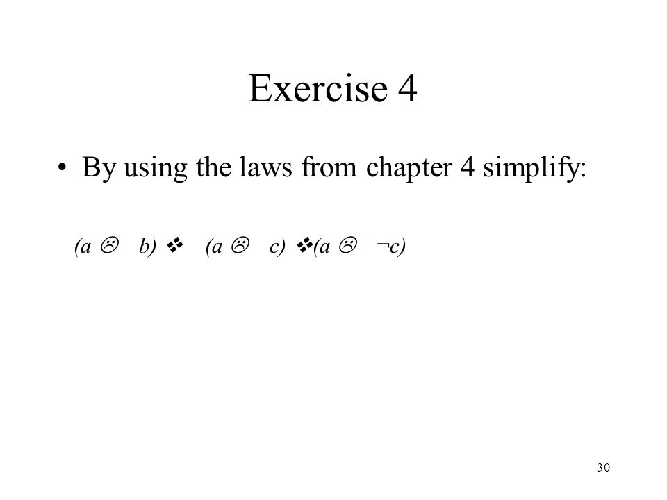 Exercise 4 By using the laws from chapter 4 simplify: