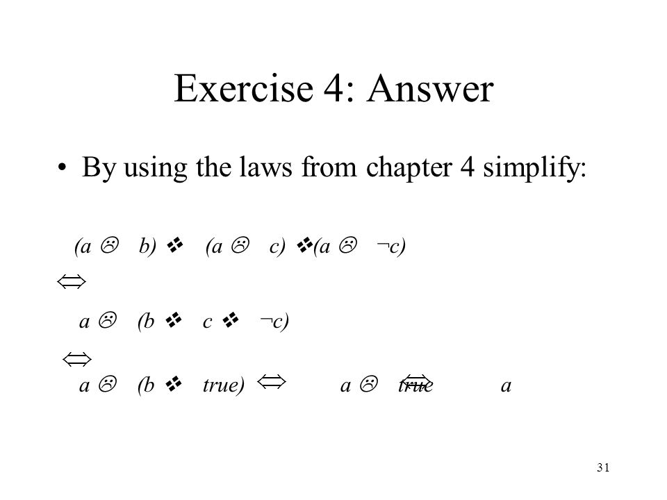Exercise 4: Answer By using the laws from chapter 4 simplify: