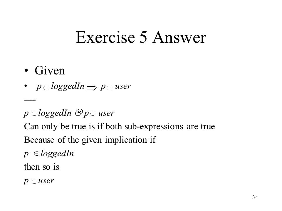 Exercise 5 Answer Given p loggedIn p user ---- p loggedIn L p user