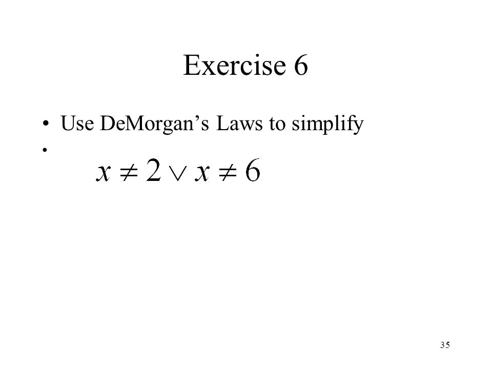 Exercise 6 Use DeMorgan's Laws to simplify