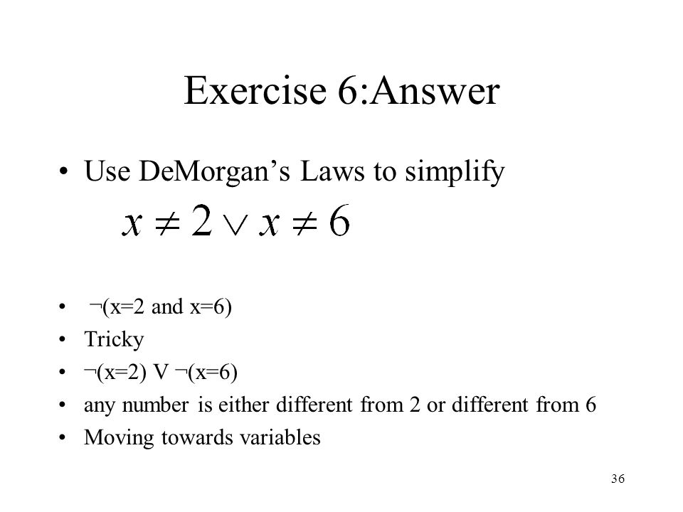 Exercise 6:Answer Use DeMorgan's Laws to simplify ¬(x=2 and x=6)
