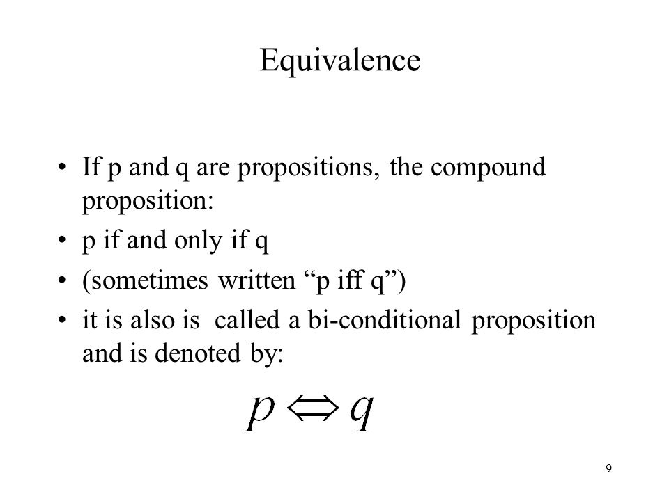 Equivalence If p and q are propositions, the compound proposition: