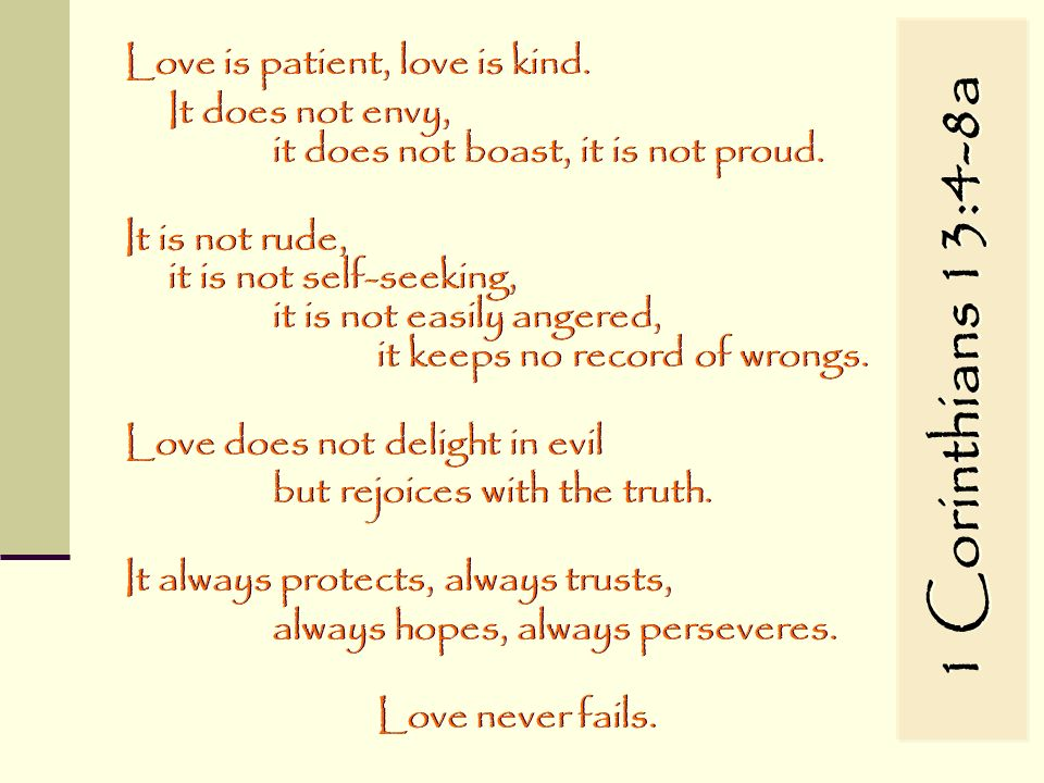 1 Corinthians 13:4-8a Love is patient, love is kind.