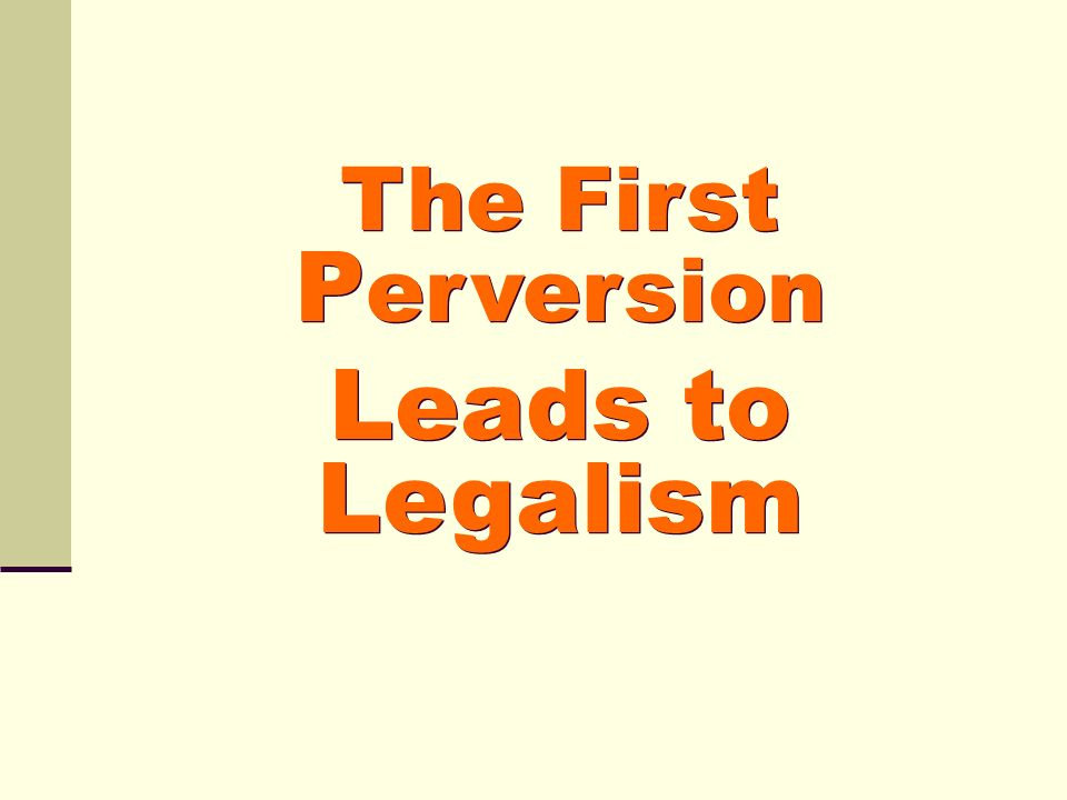 The First Perversion Leads to Legalism