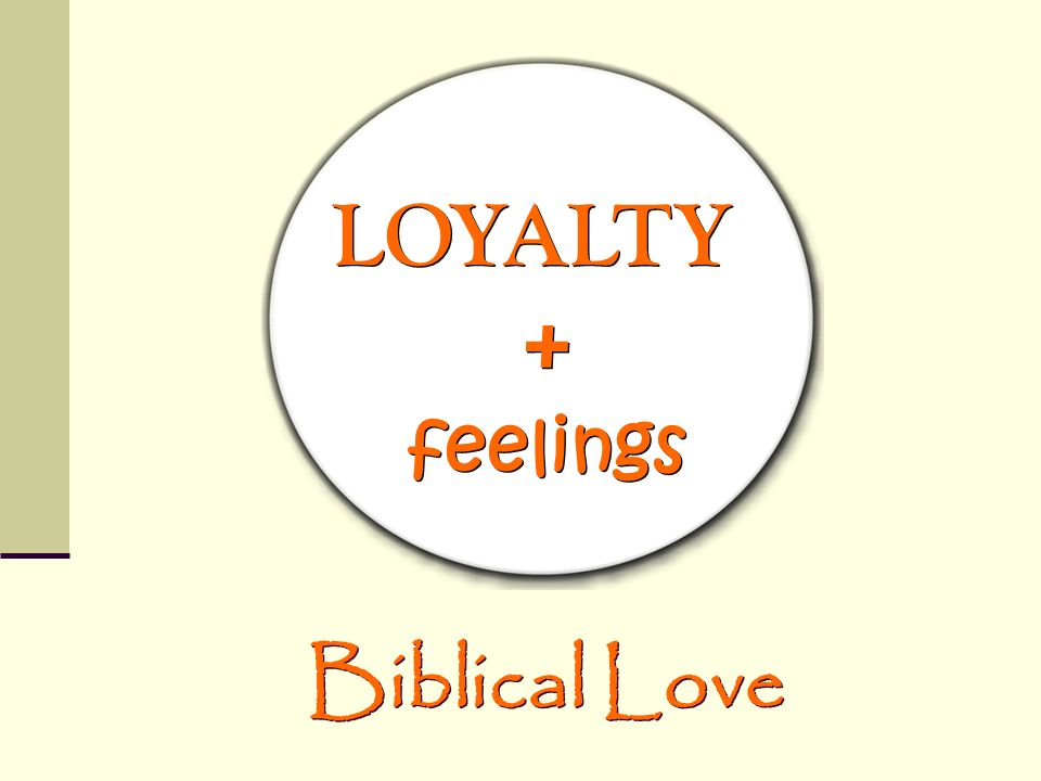 LOYALTY feelings + Biblical Love