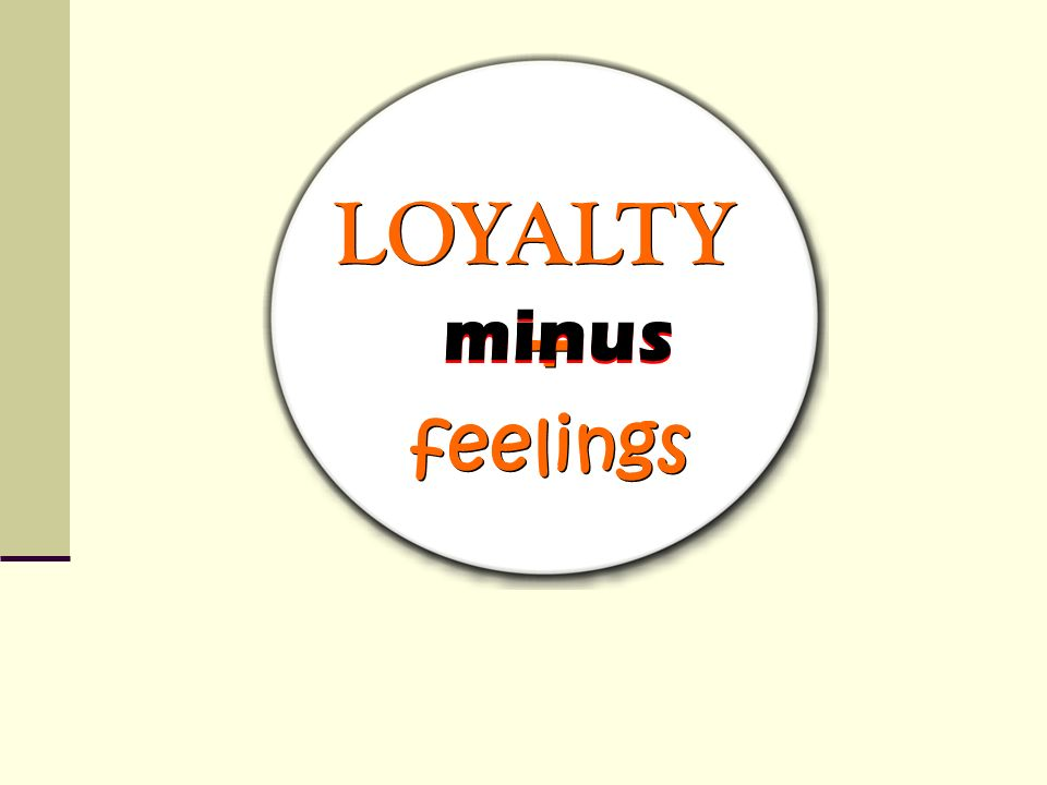 LOYALTY minus + feelings