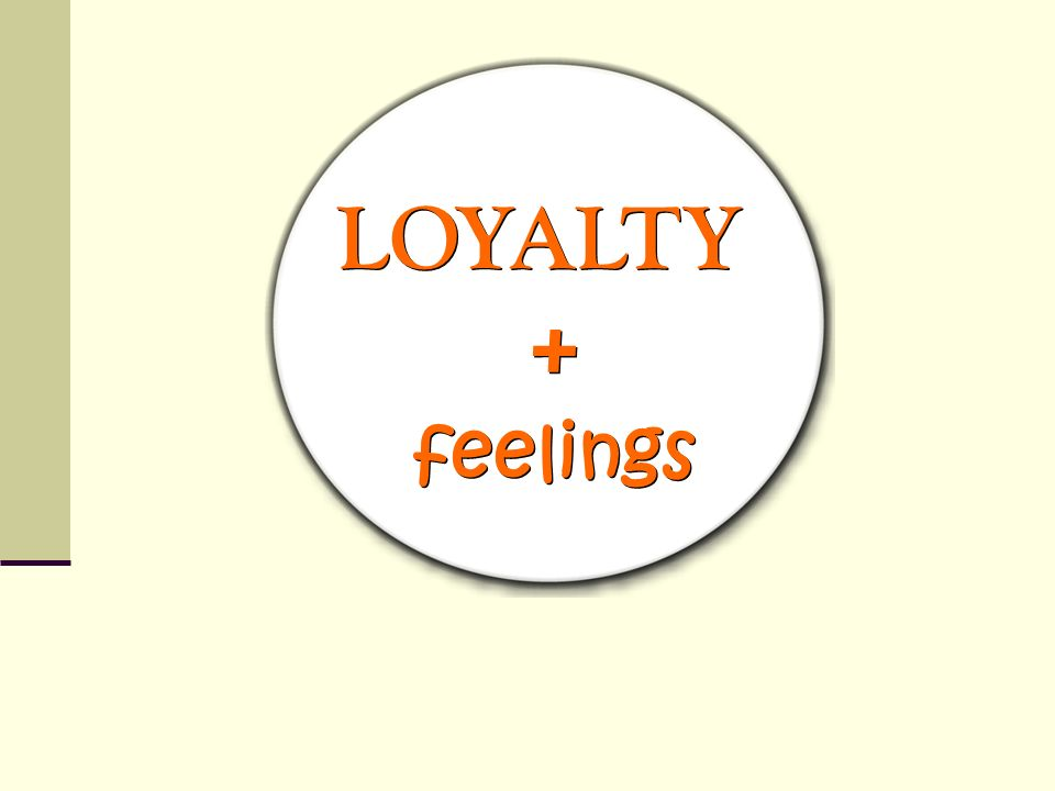 LOYALTY + feelings