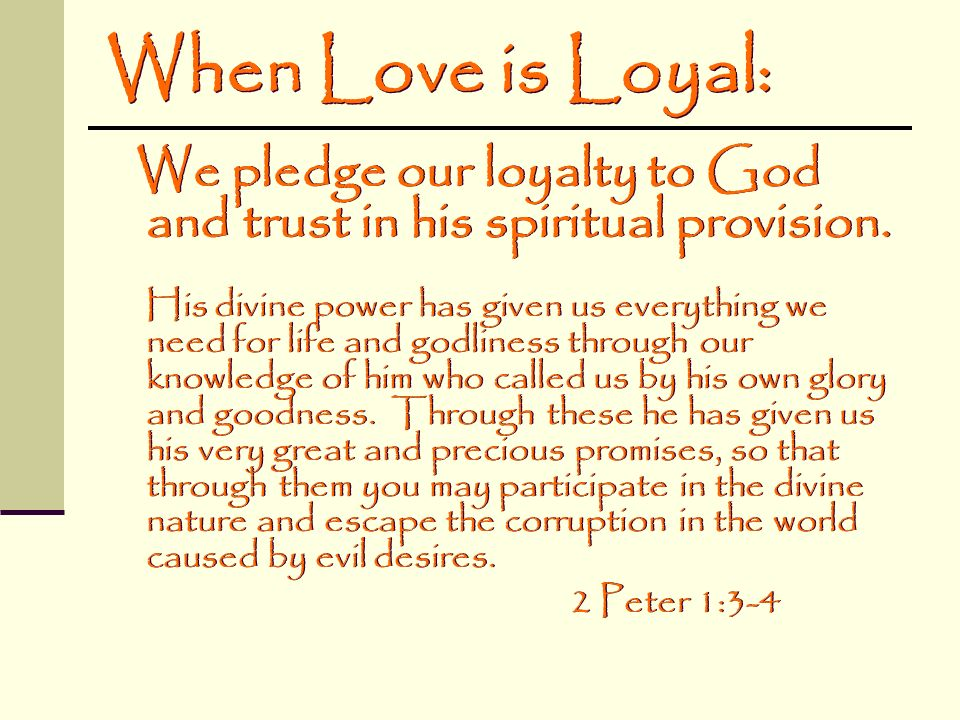 When Love is Loyal: We pledge our loyalty to God and trust in his spiritual provision.