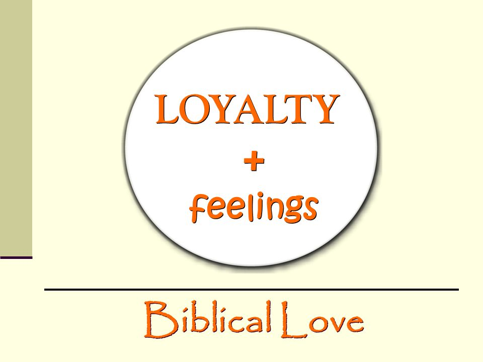 LOYALTY + feelings Biblical Love