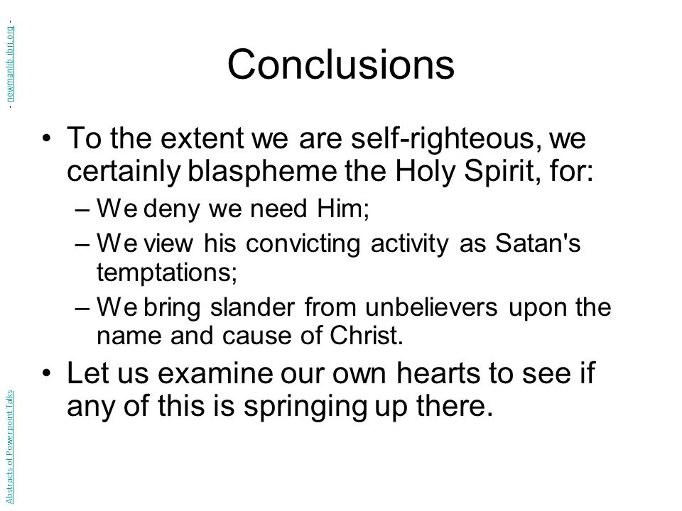Conclusions - newmanlib.ibri.org - To the extent we are self-righteous, we certainly blaspheme the Holy Spirit, for: