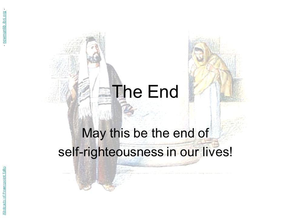 May this be the end of self-righteousness in our lives!