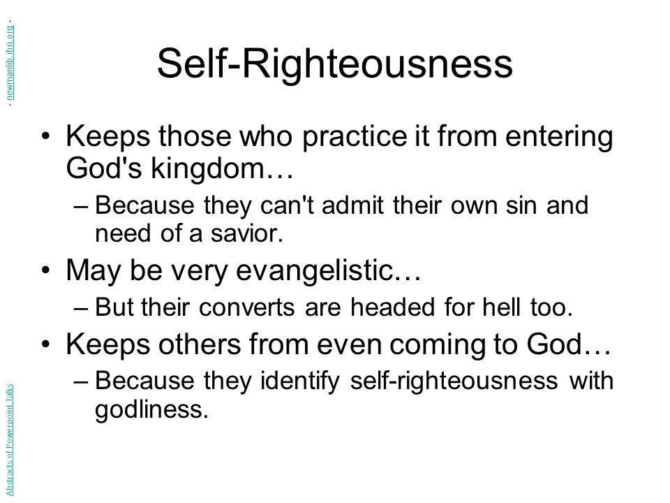 Self-Righteousness - newmanlib.ibri.org - Keeps those who practice it from entering God s kingdom…