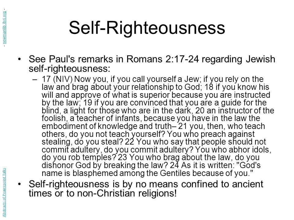 Self-Righteousness - newmanlib.ibri.org - See Paul s remarks in Romans 2:17-24 regarding Jewish self-righteousness: