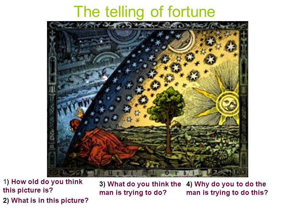 The telling of fortune 1) How old do you think this picture is