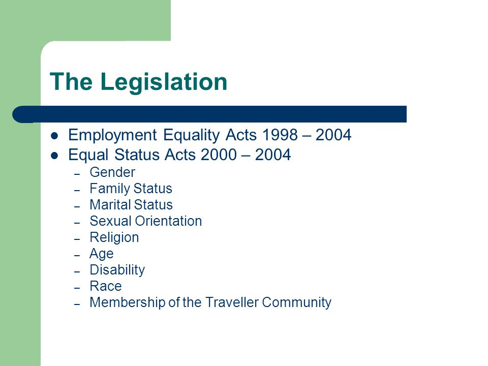 The Legislation Employment Equality Acts 1998 – 2004