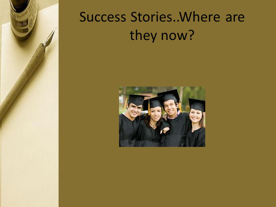 Success Stories..Where are they now