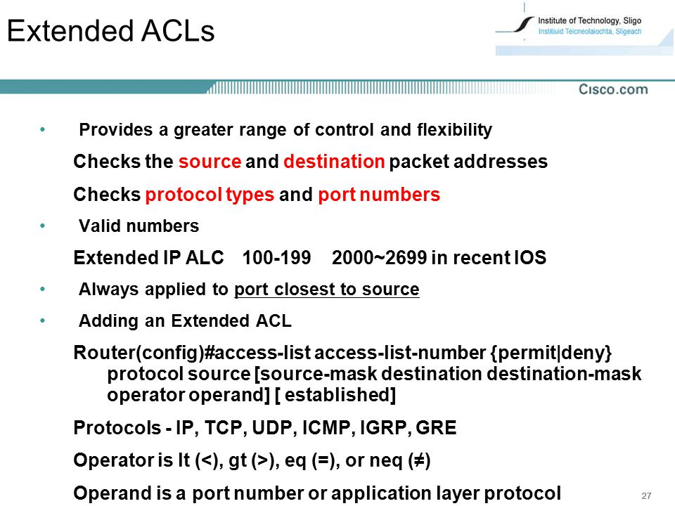 Extended ACLs Checks the source and destination packet addresses