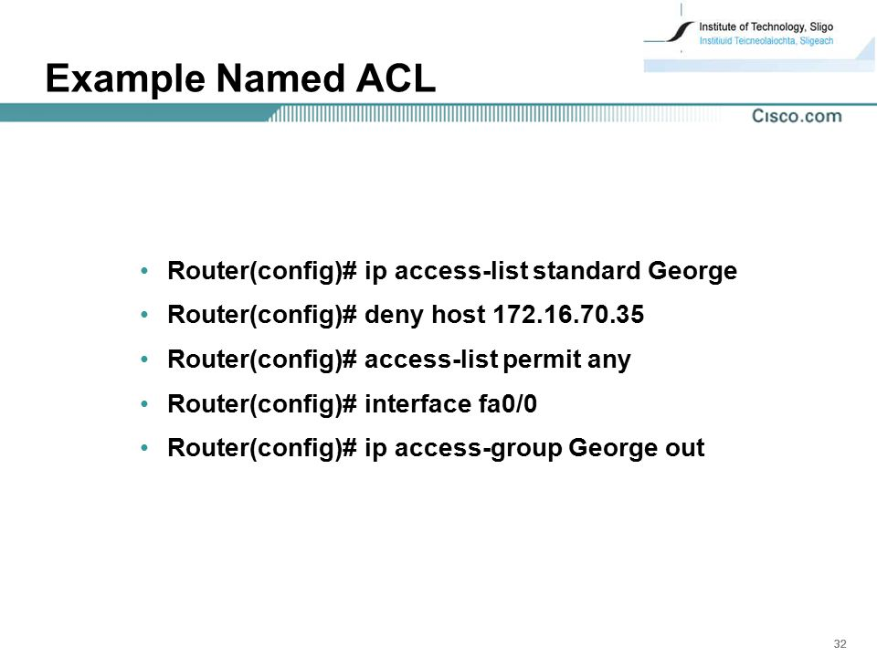 Example Named ACL Router(config)# ip access-list standard George