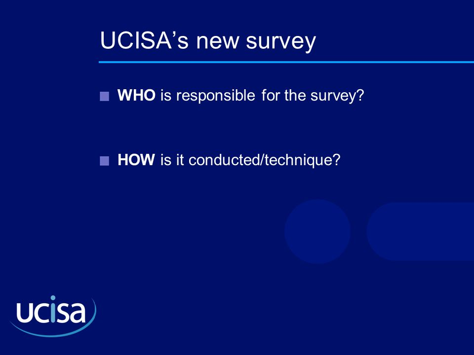 UCISA's new survey WHO is responsible for the survey