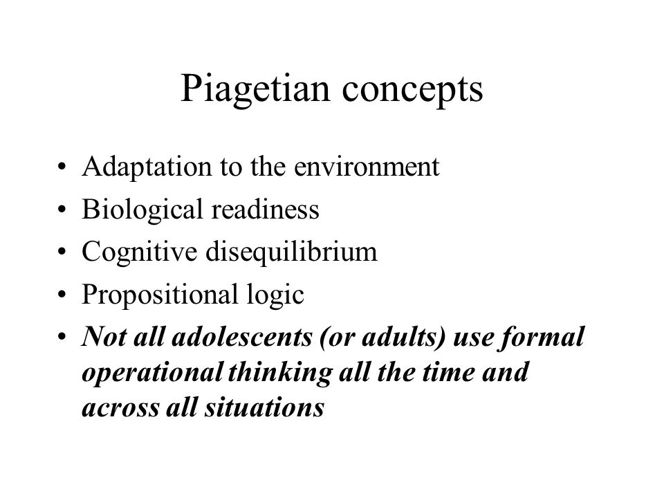 Piagetian concepts Adaptation to the environment Biological readiness