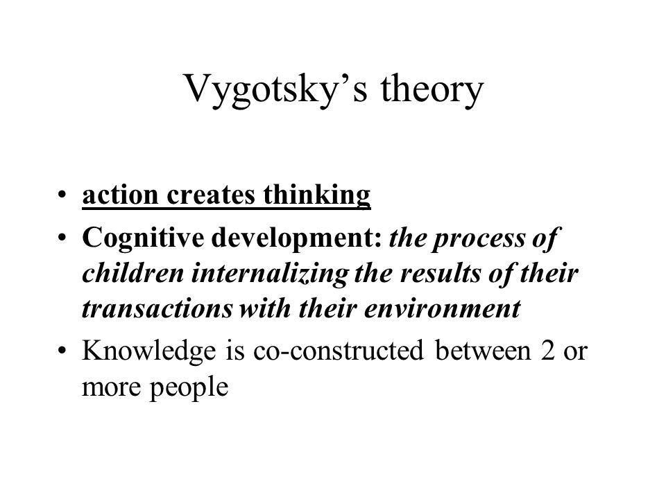 Vygotsky's theory action creates thinking
