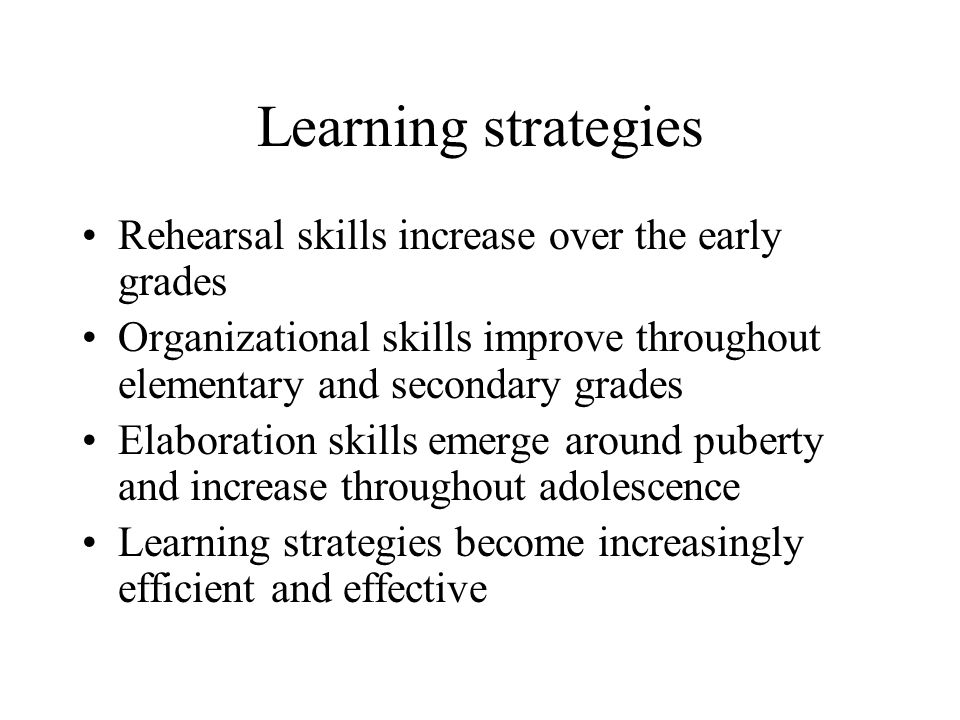 Learning strategies Rehearsal skills increase over the early grades