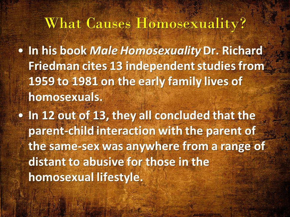 Research on the causes of homosexuality suggests that