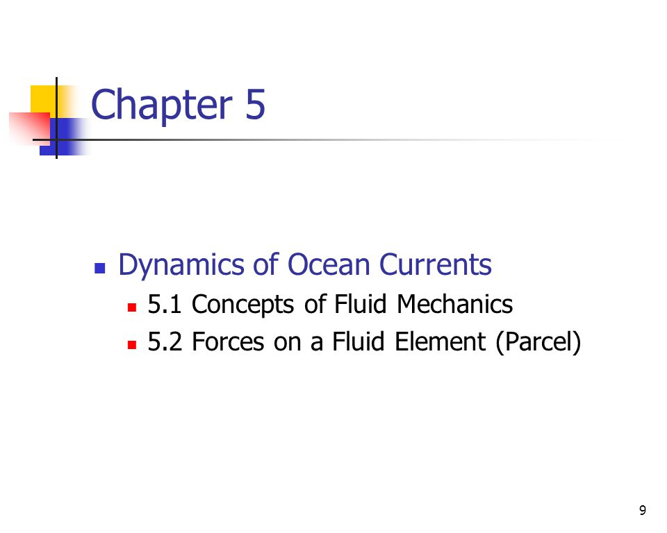 Chapter 5 Dynamics of Ocean Currents 5.1 Concepts of Fluid Mechanics