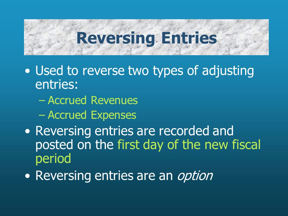 Reversing Entries Used to reverse two types of adjusting entries: