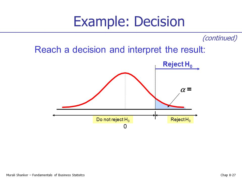 Example: Decision Reach a decision and interpret the result:  =