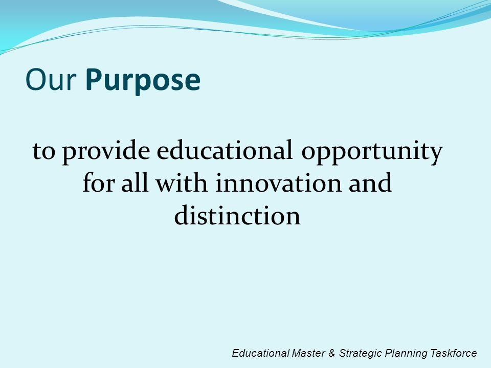 Our Purpose to provide educational opportunity for all with innovation and distinction.