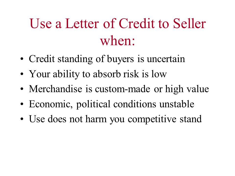 Use a Letter of Credit to Seller when: