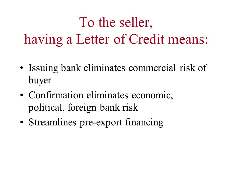To the seller, having a Letter of Credit means: