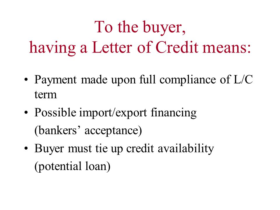 To the buyer, having a Letter of Credit means: